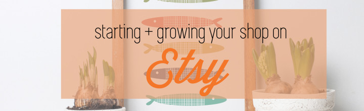 Starting and Growing Your Etsy Shop