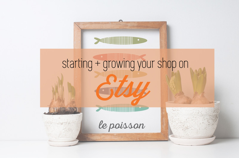starting and growing your shop on etsy
